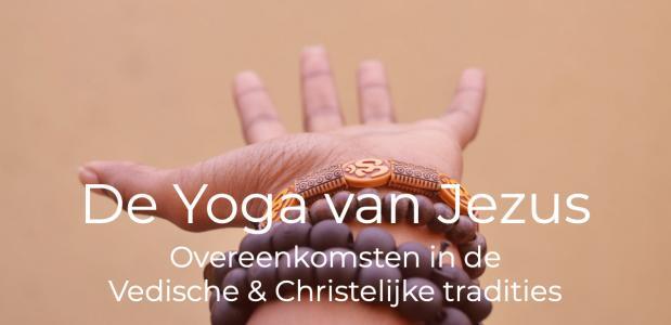 'De Yoga van Jezus'- overeenkomsten tussen de Vedische- en Christelijke tradities